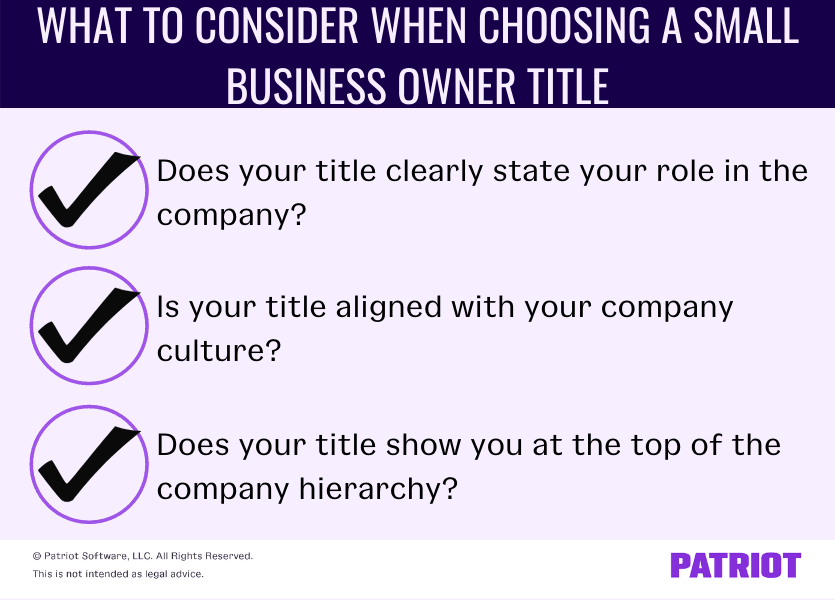 What to consider when choosing a small business owner title. Does your title clearly state your role in the company? Is your title aligned with your company culture? Does your title show you at the top of the company hierarchy?